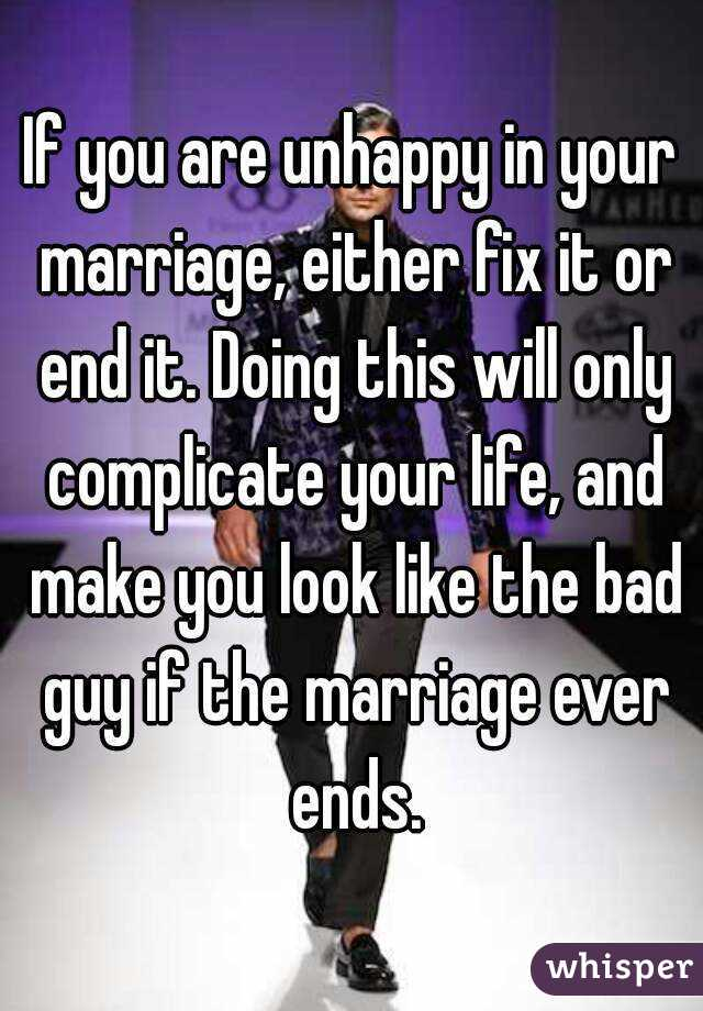 If You Are Unhappy In Your Marriage Either Fix It Or End