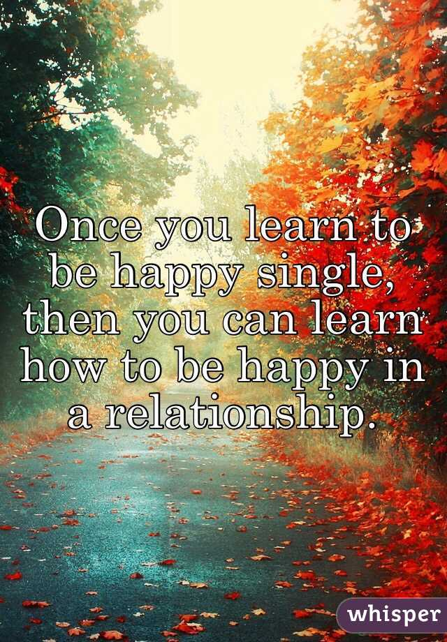 Once you learn to be happy single then you can learn how to be happy in once you learn to be happy single then you can learn how to be happy in ccuart Image collections