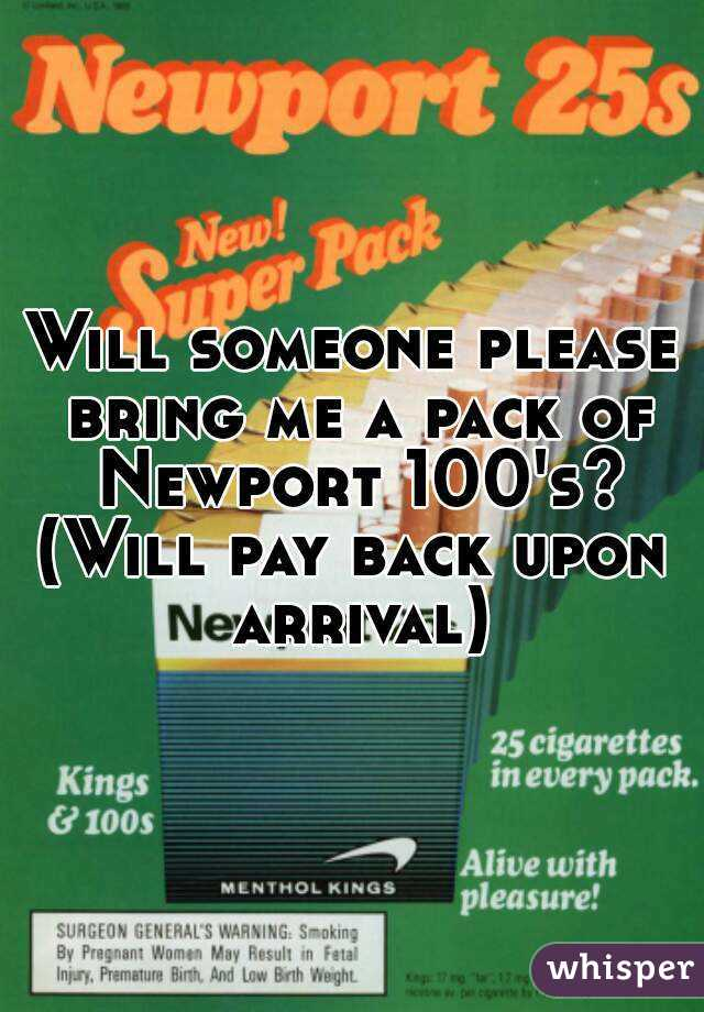 Will someone please bring me a pack of Newport 100's? (Will