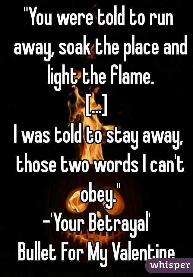 You Were Told To Run Away, Soak The Place And Light The Flame ...