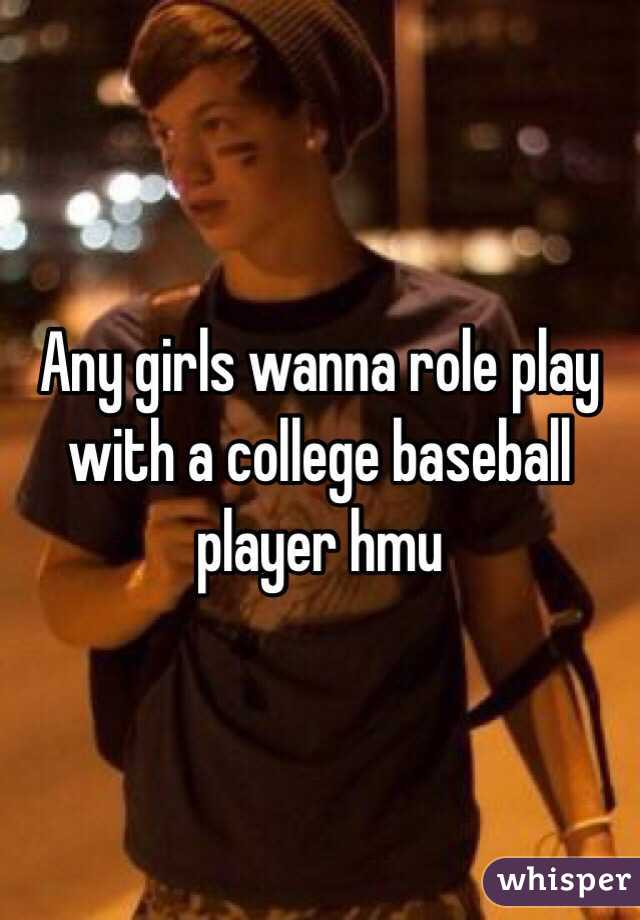 Any girls wanna role play with a college baseball player hmu