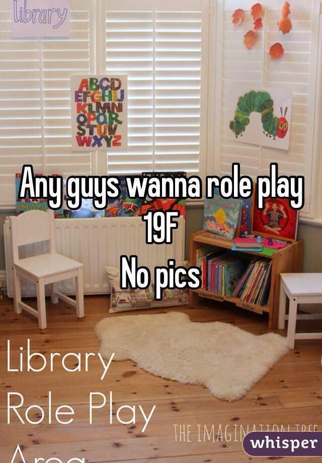 Any guys wanna role play 19F  No pics