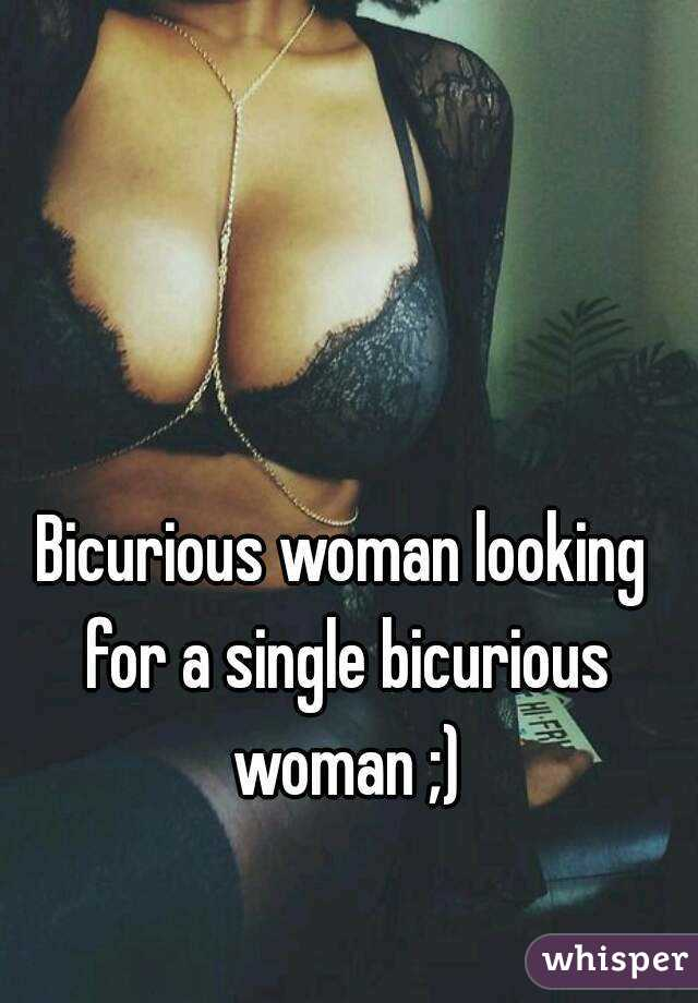 Bicurious woman looking for a single bicurious woman ;)