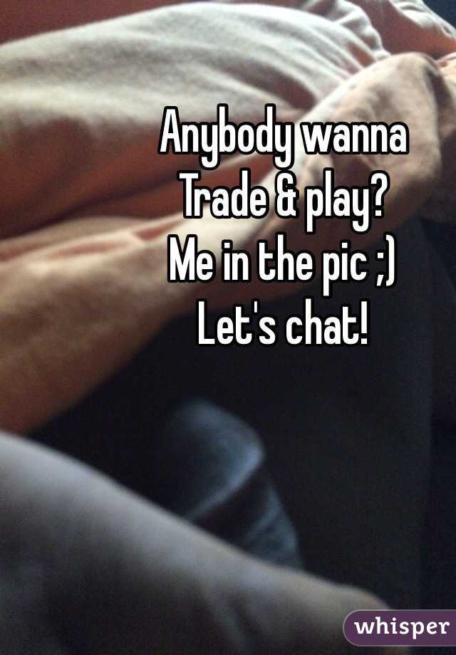 Anybody wanna Trade & play? Me in the pic ;) Let's chat!