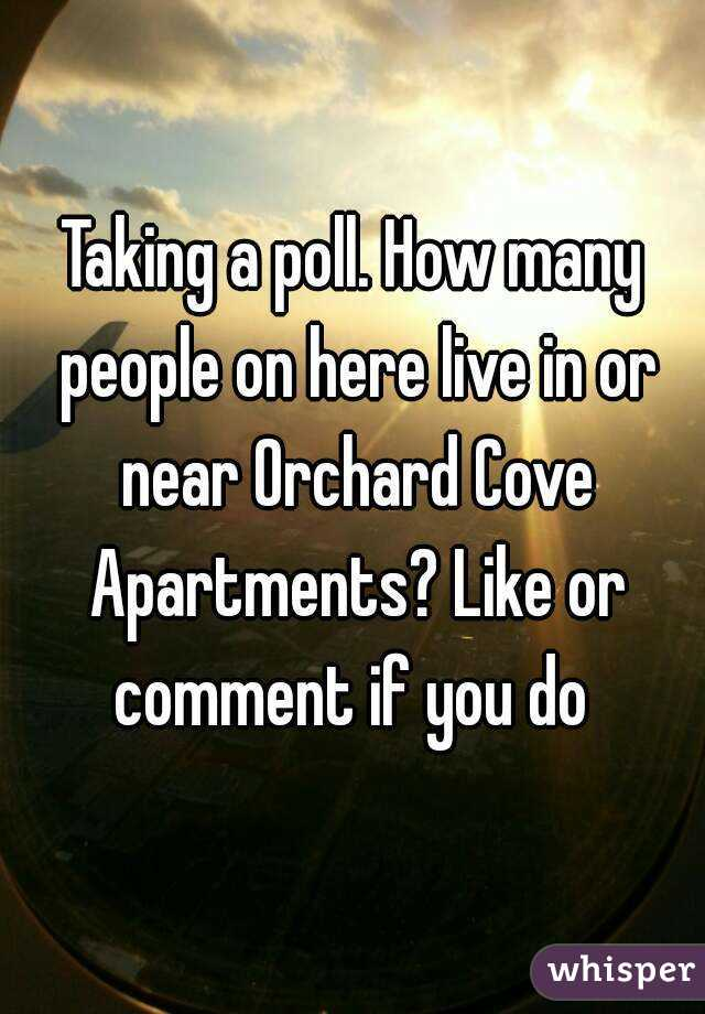 Taking a poll. How many people on here live in or near Orchard Cove Apartments? Like or comment if you do