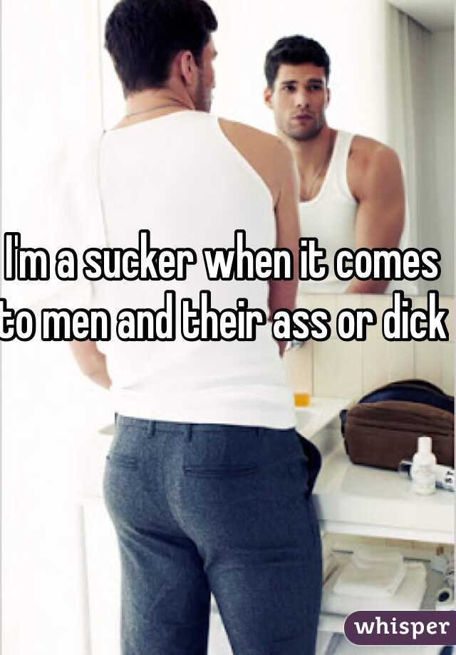 I'm a sucker when it comes to men and their ass or dick