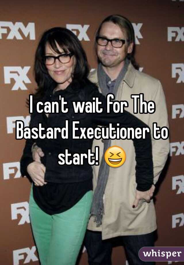 I can't wait for The Bastard Executioner to start! 😆