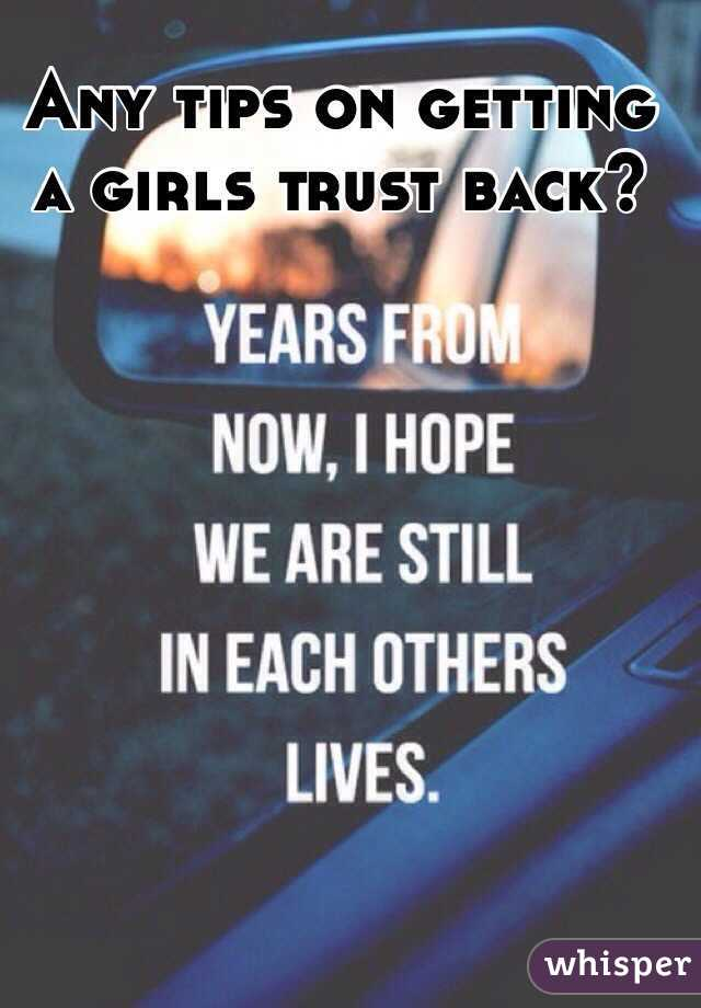 Any tips on getting a girls trust back?