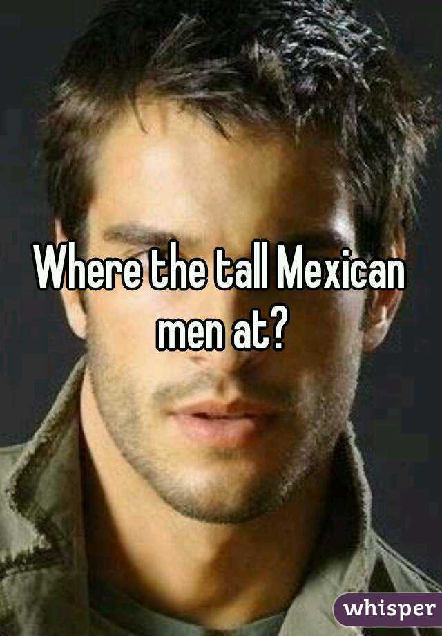 Tall mexican men