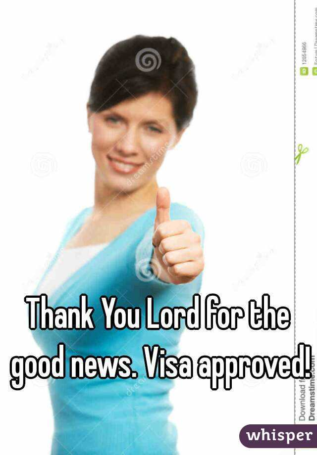 Thank You Lord For The Good News Visa Approved
