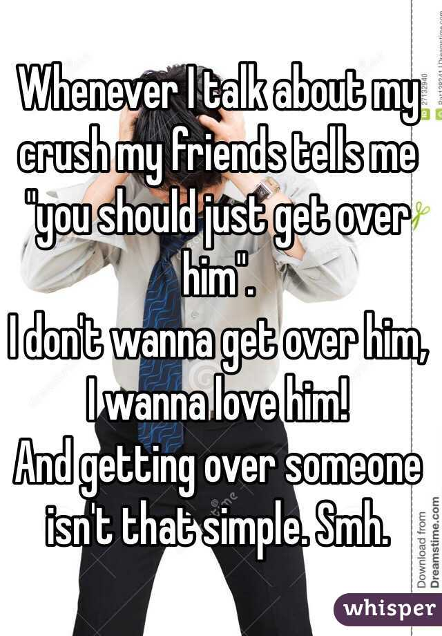 How to get over a crush and just be friend???