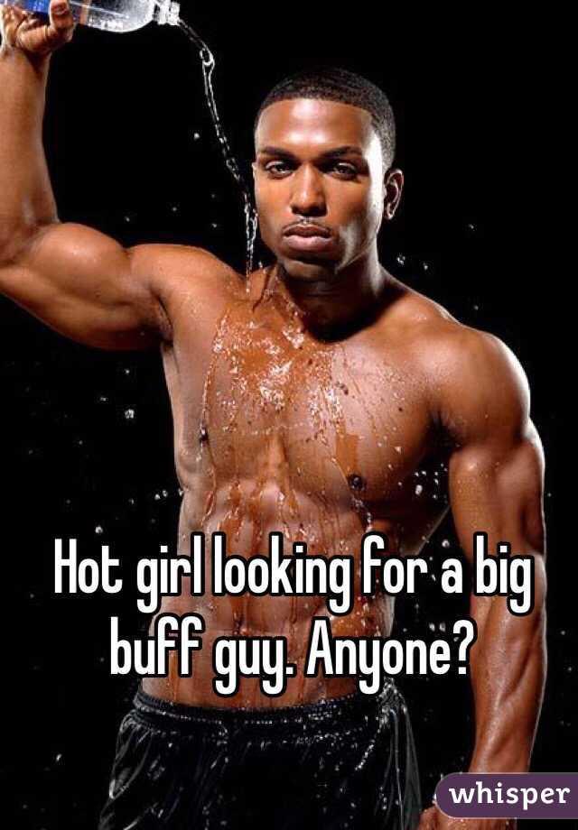 Hot girl looking for a big buff guy. Anyone?