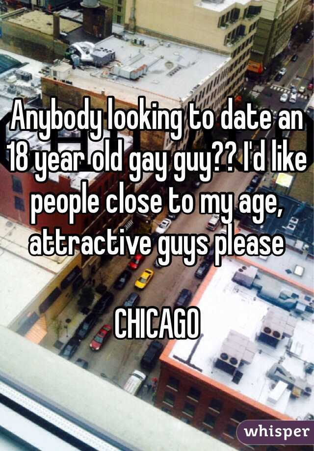 Anybody looking to date an 18 year old gay guy?? I'd like people close to my age, attractive guys please  CHICAGO