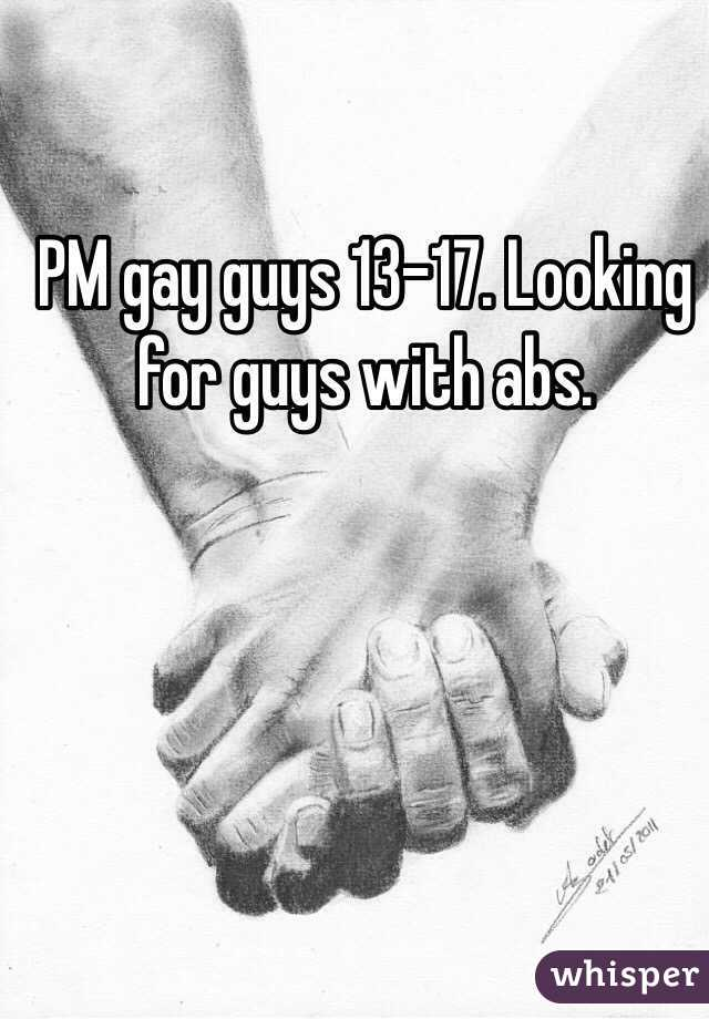 PM gay guys 13-17. Looking for guys with abs.