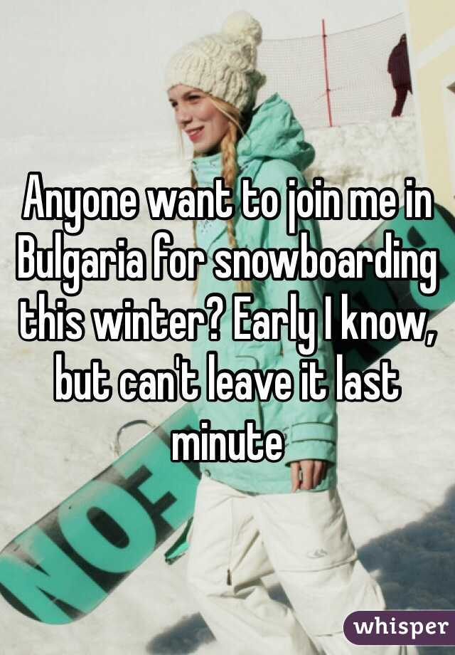 Anyone want to join me in Bulgaria for snowboarding this winter? Early I know, but can't leave it last minute