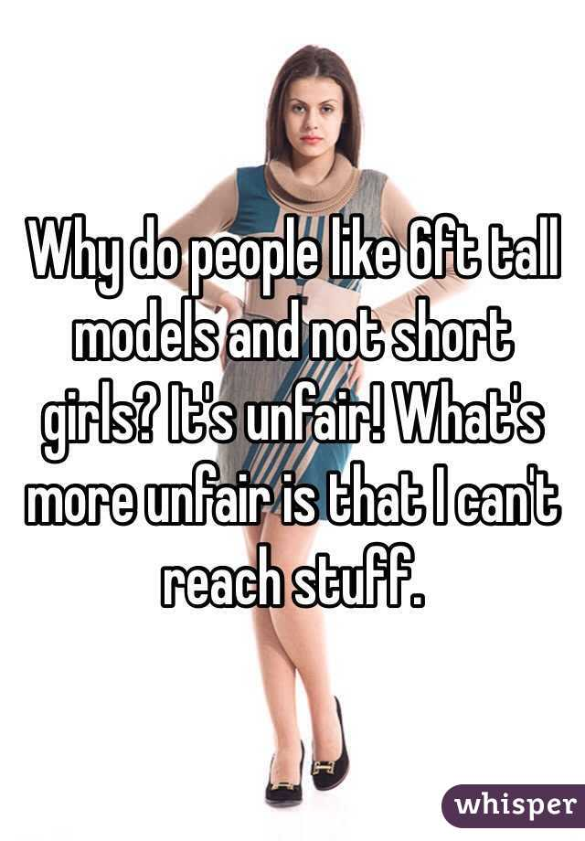 Why do people like 6ft tall models and not short girls? It's unfair! What's more unfair is that I can't reach stuff.