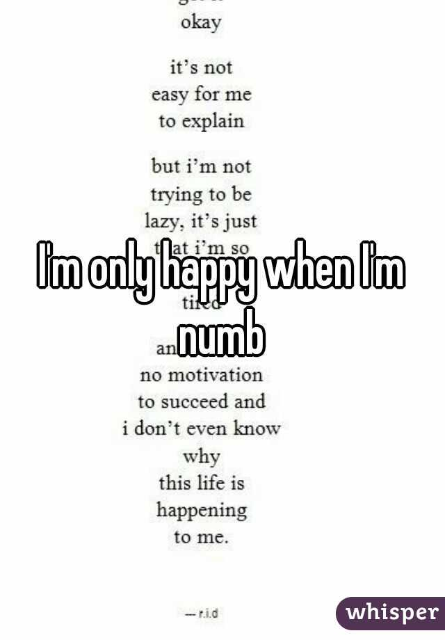 I'm only happy when I'm numb