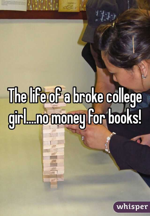The life of a broke college girl....no money for books!