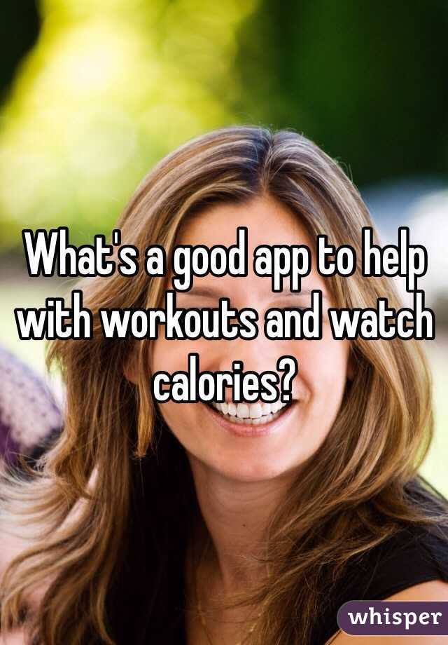 What's a good app to help with workouts and watch calories?
