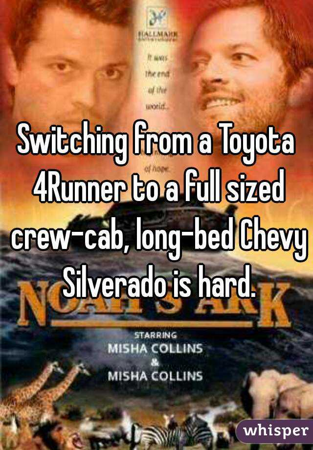 Switching from a Toyota 4Runner to a full sized crew-cab, long-bed Chevy Silverado is hard.