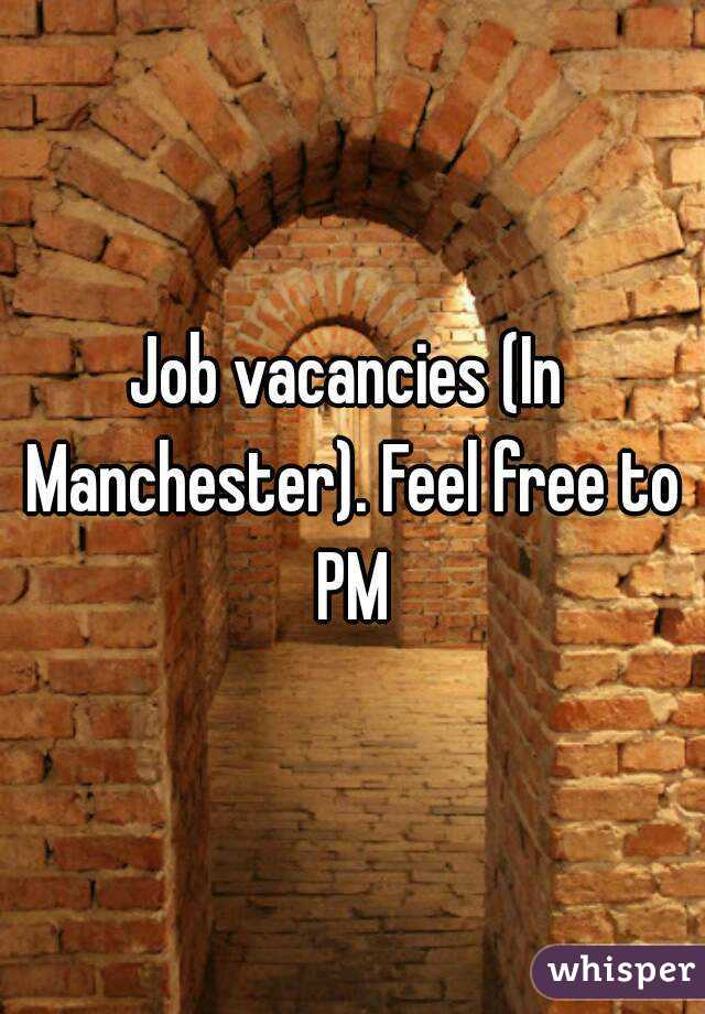 Job vacancies (In Manchester). Feel free to PM