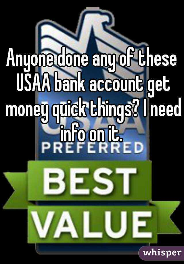 Anyone done any of these USAA bank account get money quick things? I need info on it.