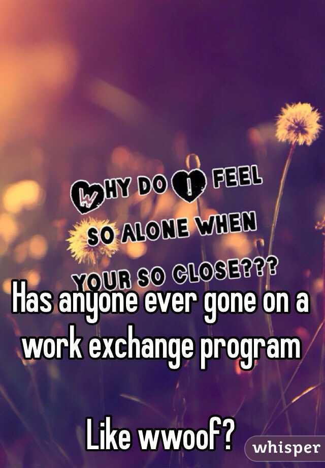 Has anyone ever gone on a work exchange program  Like wwoof?