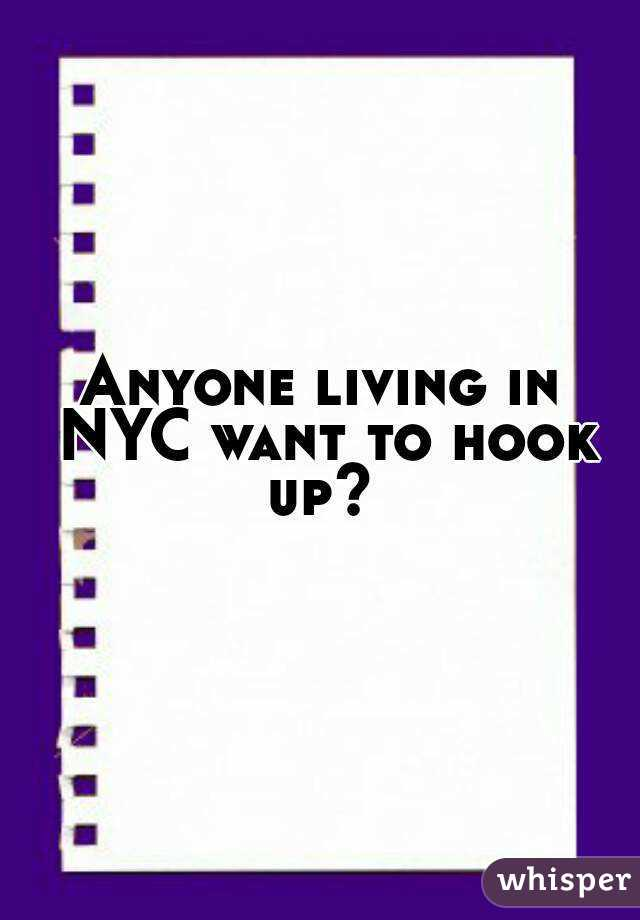 Anyone living in NYC want to hook up?