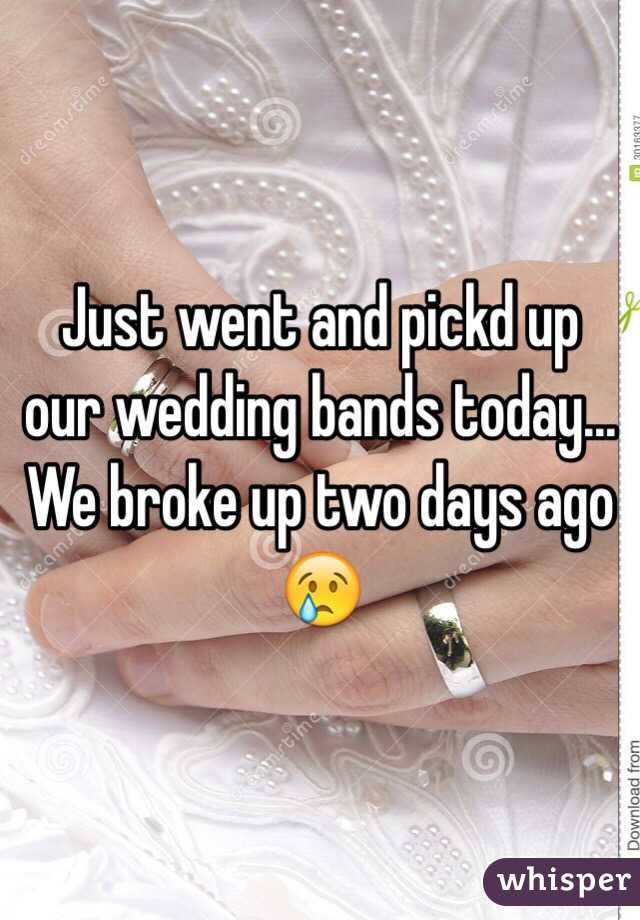 Just went and pickd up our wedding bands today... We broke up two days ago 😢