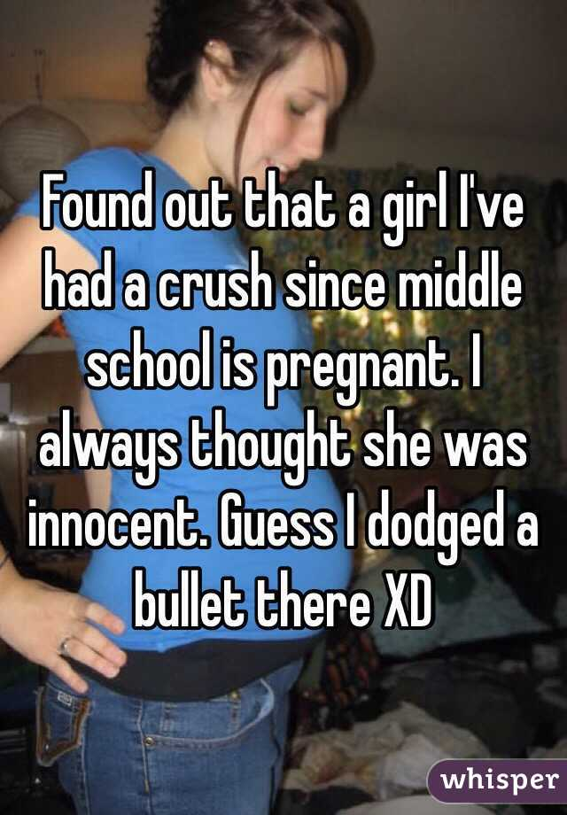 Found out that a girl I've had a crush since middle school is pregnant. I always thought she was innocent. Guess I dodged a bullet there XD