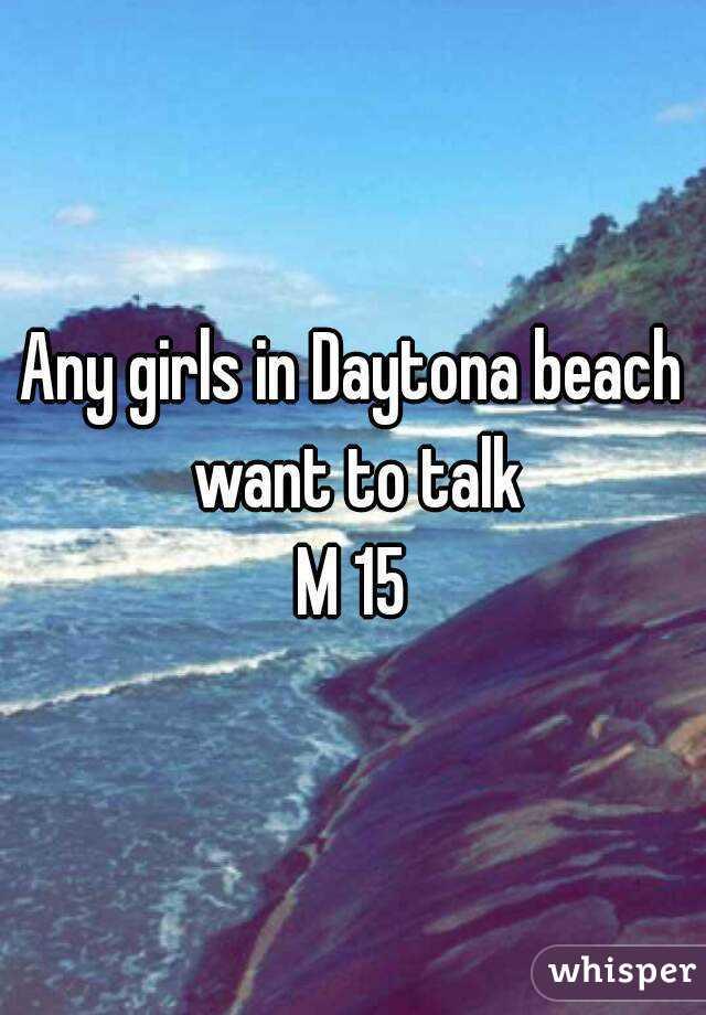 Any girls in Daytona beach want to talk M 15