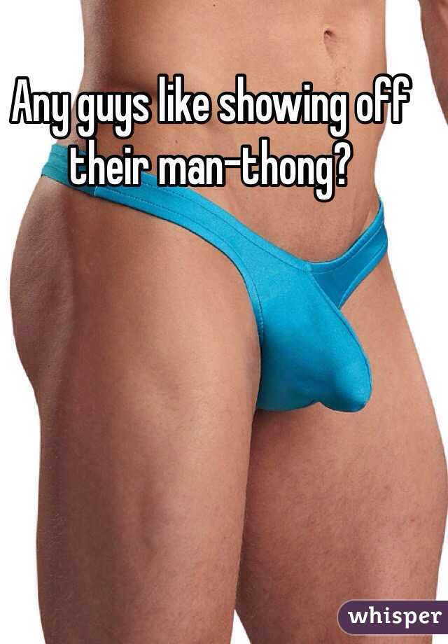 Any guys like showing off their man-thong?