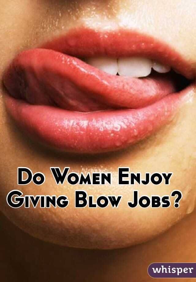 Do women enjoy giving blow jobs