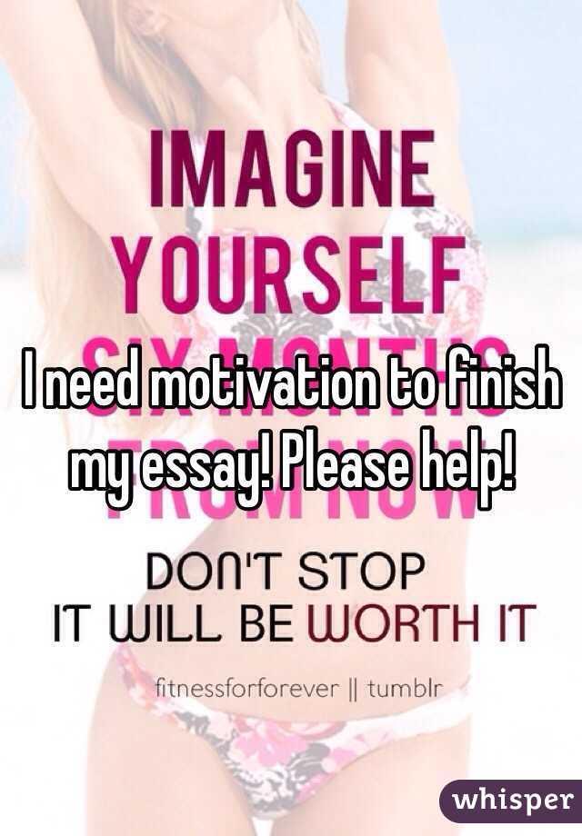 Motivation to finish my essay