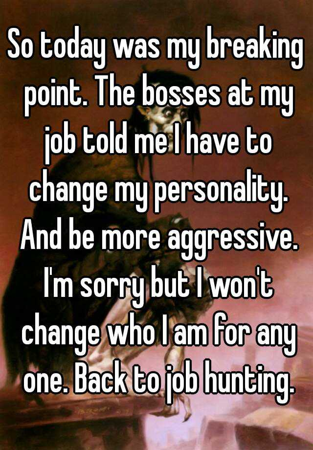 So Today Was My Breaking Point The Bosses At My Job Told Me I Have