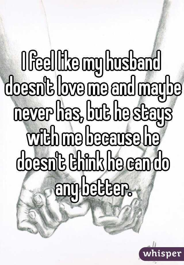 Never loved husband me my 25 No