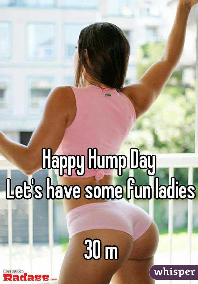 Happy Hump Day  Let's have some fun ladies  30 m