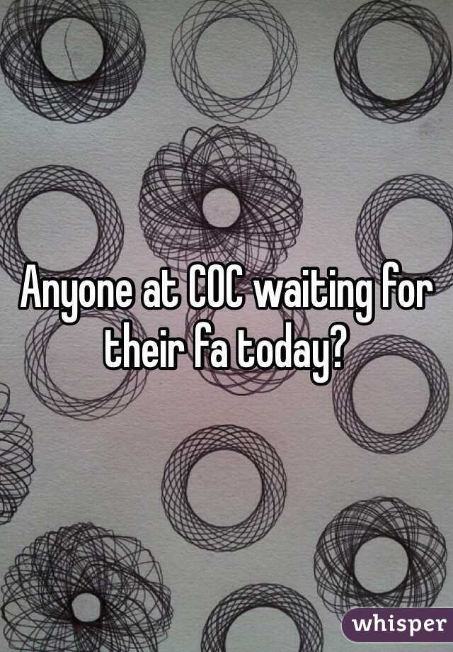 Anyone at COC waiting for their fa today?
