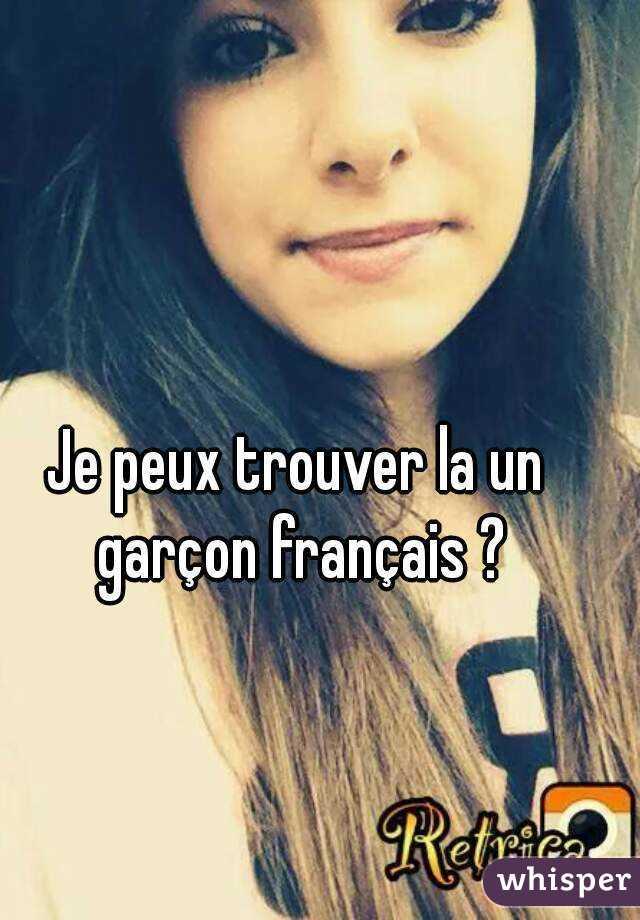 Je peux trouver la un garçon français ?