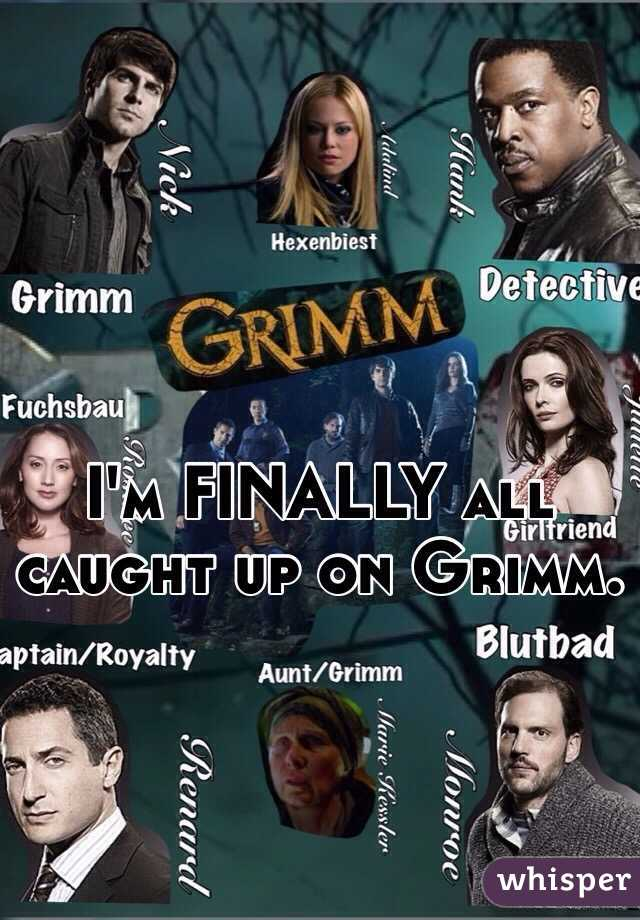 I'm FINALLY all caught up on Grimm.