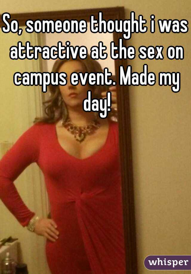So, someone thought i was attractive at the sex on campus event. Made my day!