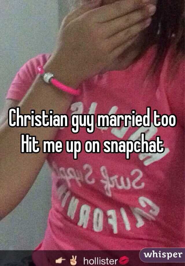 Christian guy married too Hit me up on snapchat
