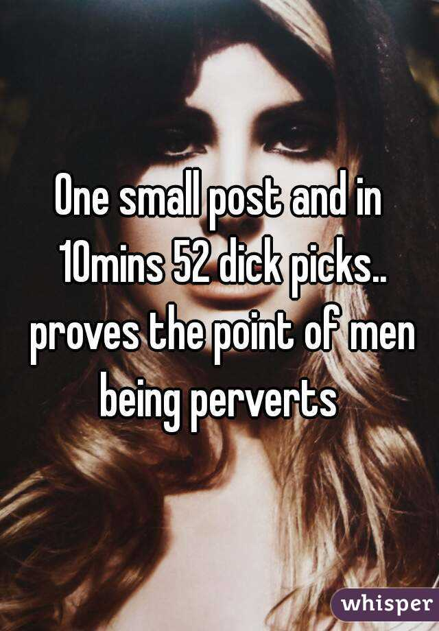 One small post and in 10mins 52 dick picks.. proves the point of men being perverts