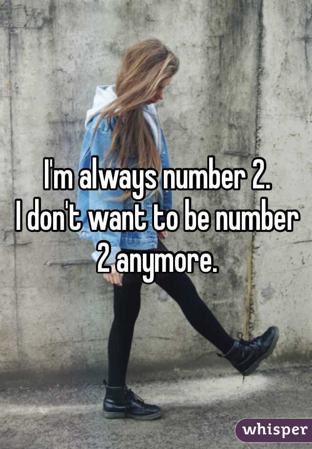 I'm always number 2.  I don't want to be number 2 anymore.