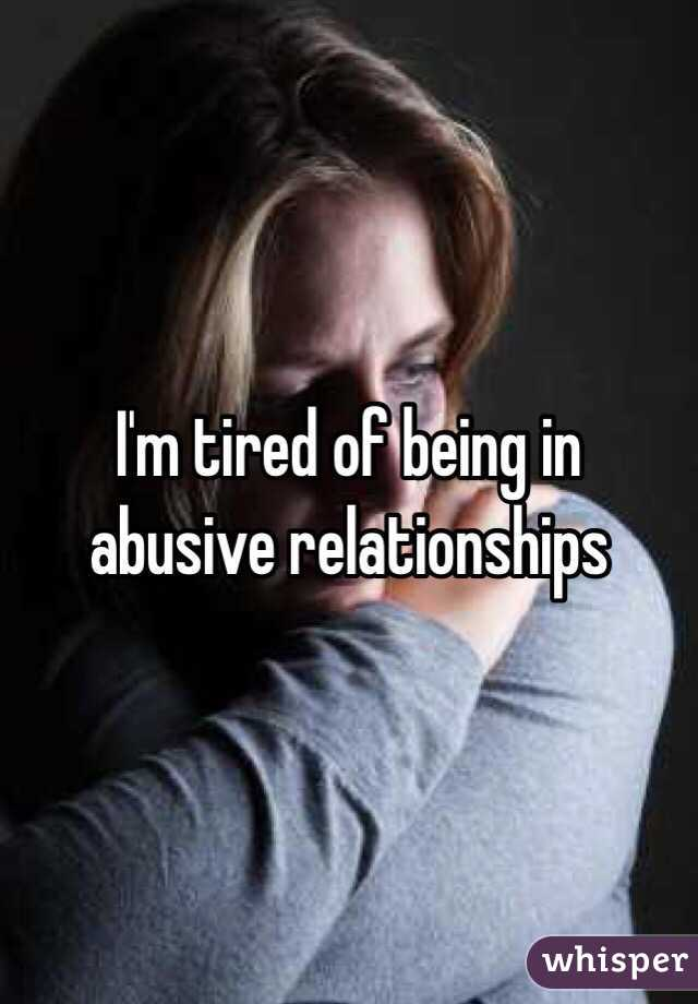 I'm tired of being in abusive relationships