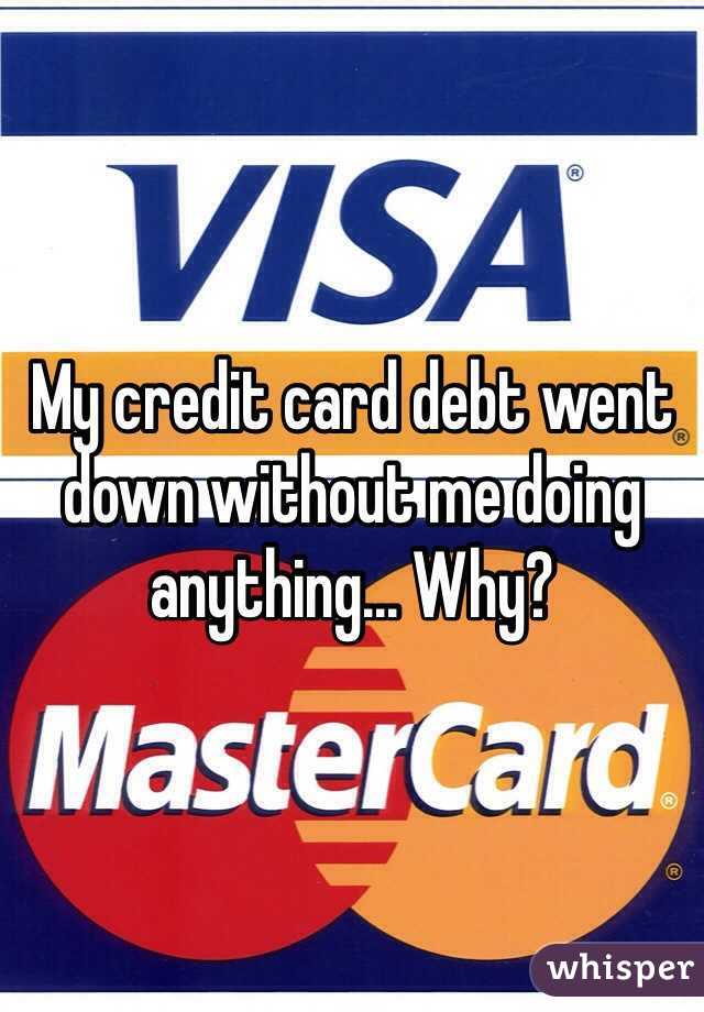 My credit card debt went down without me doing anything... Why?