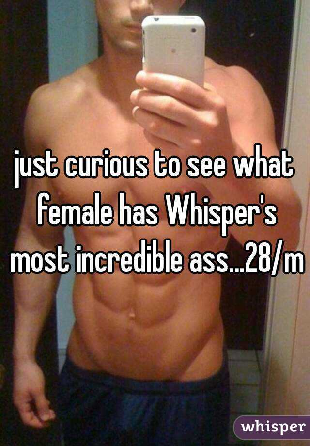 just curious to see what female has Whisper's most incredible ass...28/m