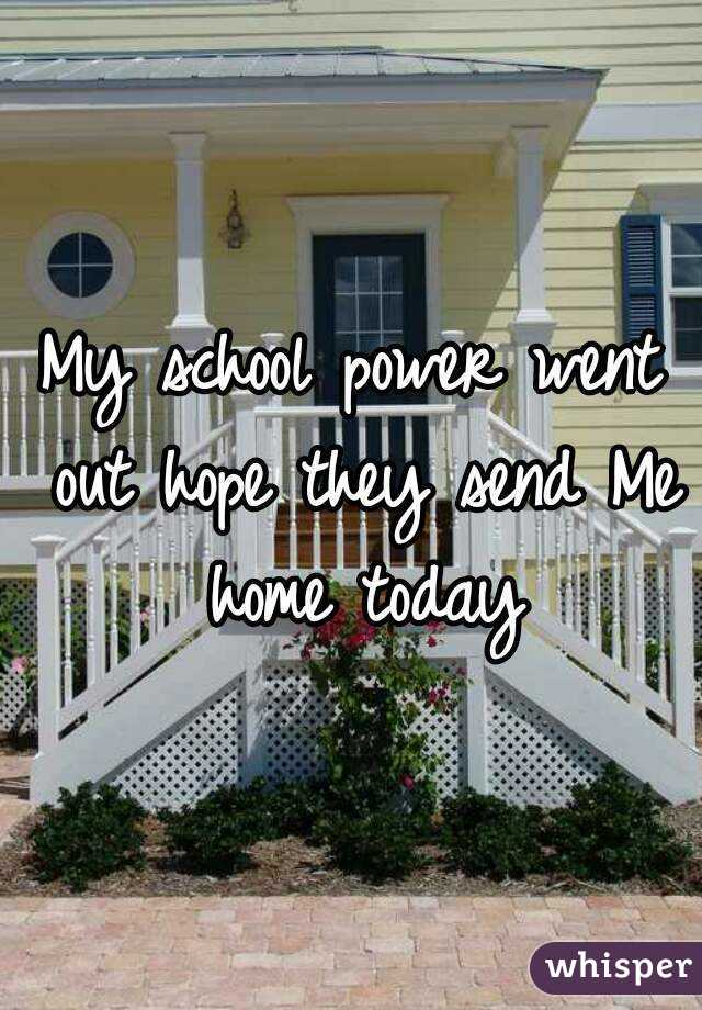 My school power went out hope they send Me home today