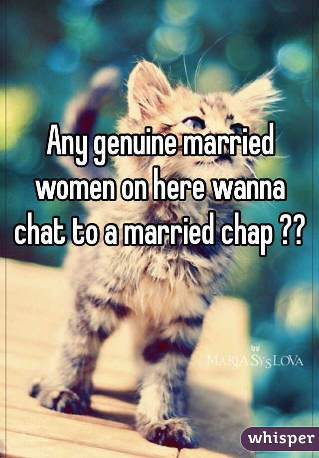 Any genuine married women on here wanna chat to a married chap ??