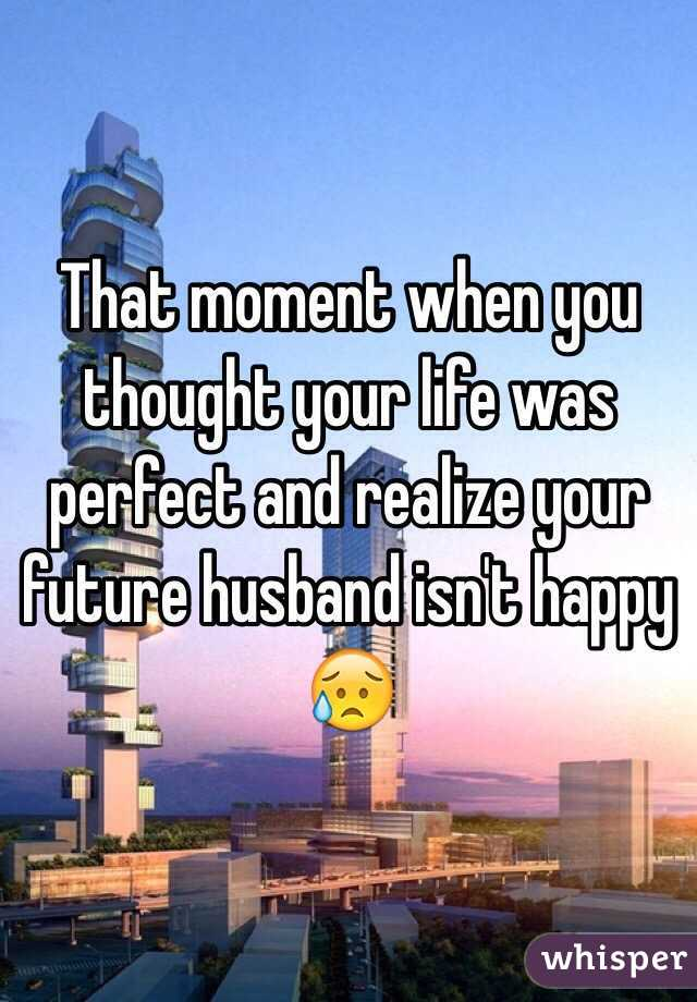 That moment when you thought your life was perfect and realize your future husband isn't happy 😥